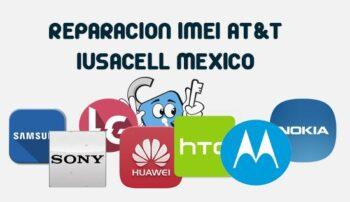 Reparación de IMEI AT&T Mexico (Samsung, Huawei, Motorola, LG, etc)