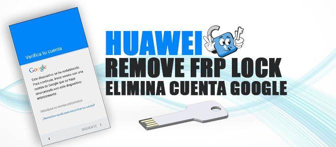 Remove-huawei-id-lock-frp-cuenta-google-elimina