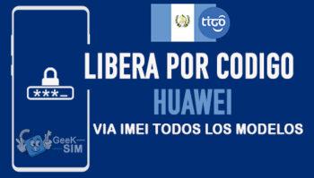 Liberar Huawei Tigo Guatemala via Codigo IMEI [Todos los Modelos]